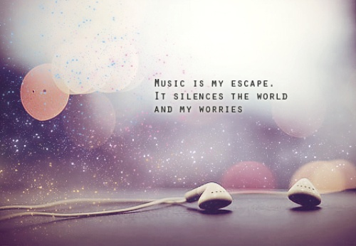 music-is-my-escape-it-silences-the-world-and-my-worries